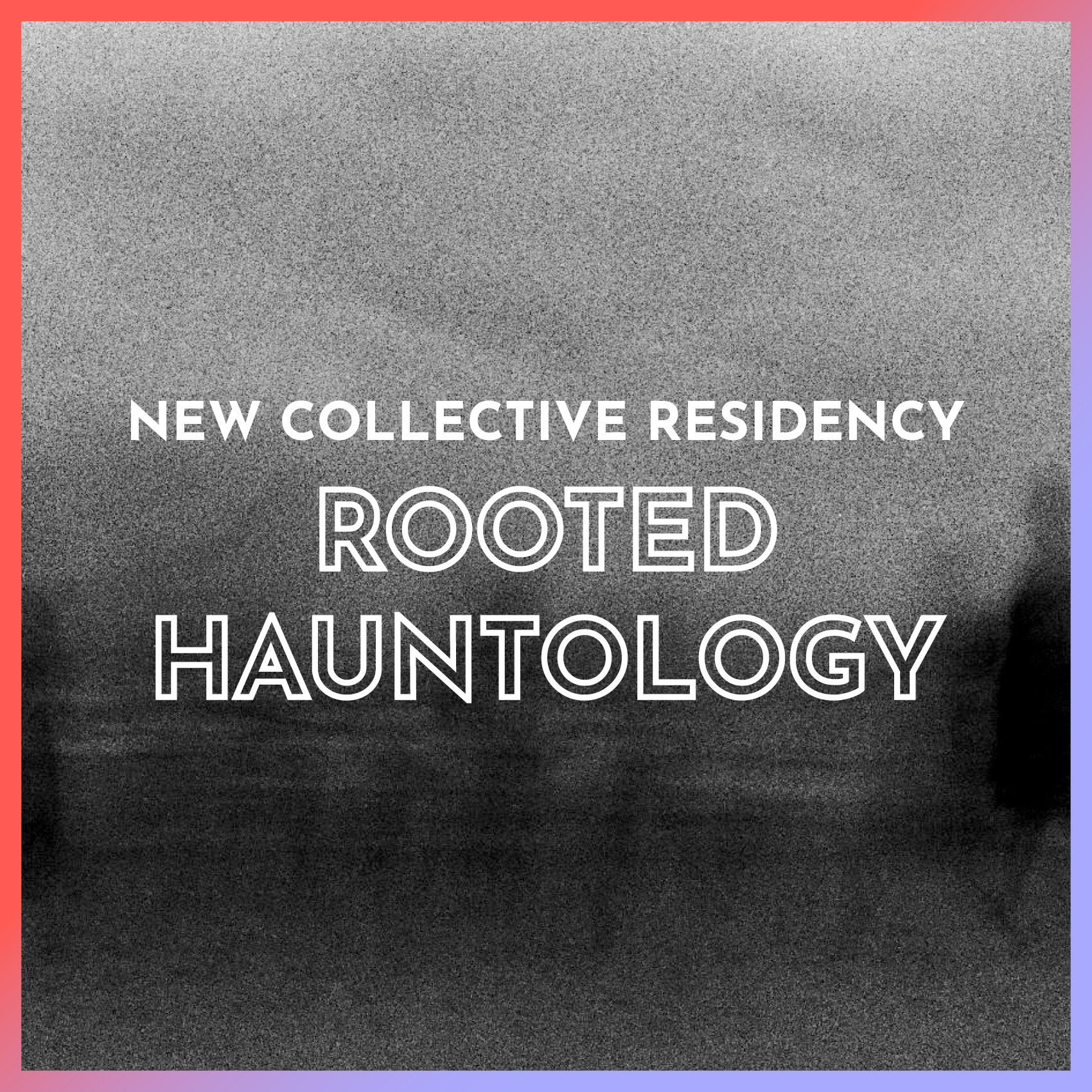 New Collective Residency: Rooted Hauntology
